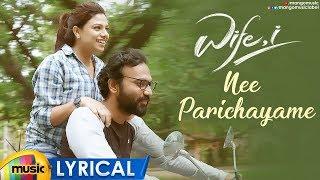 Wife, I Movie Songs | Nee Parichayame Song Lyrical | Abhishek Reddy | Gunnjan | GSSP Kalyan