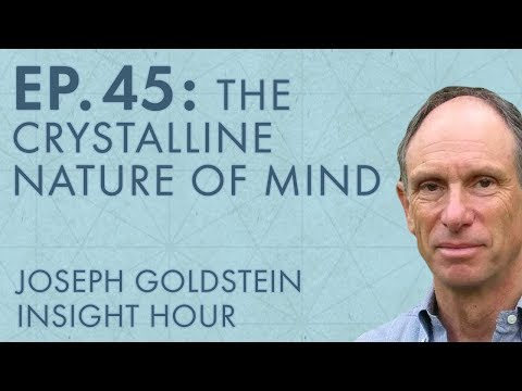 Joseph Goldstein – Insight Hour – Ep. 45 – The Crystalline Nature of Mind