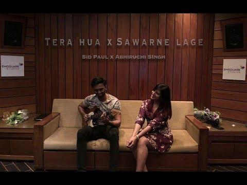 Tera Hua X Sawarne Lage | Atif Aslam | Jubin Nautiyal | Tanishq Bagchi | Sid Paul X Abhiruchi Singh