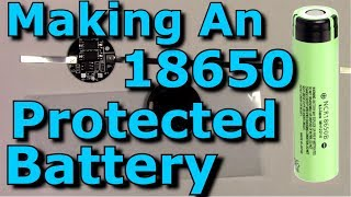 Adding A Protection Circuit To An 18650 Cell/Battery Making An 18650 Protected Cell/Battery Thorough