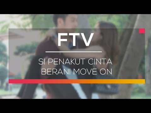 FTV SCTV - Si Penakut Cinta Berani Move On
