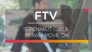 FTV SCTV Si Penakut Cinta Berani Move On