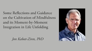 Some Reflections and Guidance on the Cultivation of Mindfulness - Jon Kabat-Zinn, PhD