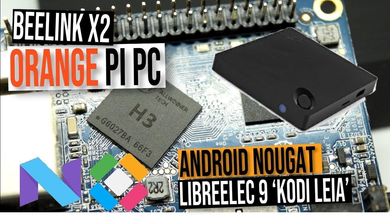 Orange PI PC, Beelink X2 Android Nougat Firmware Update + LibreELEC KODI 18  Leia - Allwinner H3