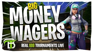 BIG MONEY WAGERS | FORTNITE REAL $$$ TOURNAMENTS LIVE