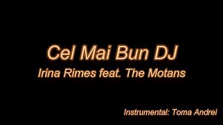 Irina Rimes feat. The Motans - Cel Mai Bun DJ (karaoke) Toma Andrei