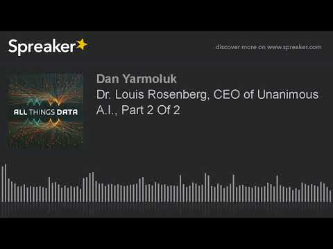 Dr. Louis Rosenberg, CEO of Unanimous A.I., Part 2 Of 2 (made with Spreaker)