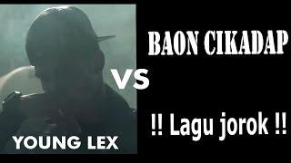 "Young LEX  ""BAD""  VS ""LAGU JOROK"" Baon Cikadap"