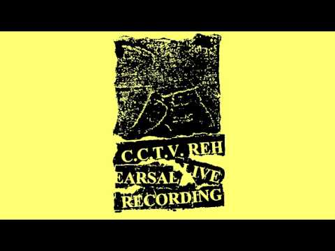 C.C.T.V. - Rehearsal Live Recording