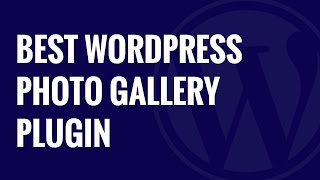 Which is the Best WordPress Photo Gallery Plugin