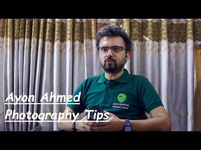 Ayon Ahmed Photography Tips Episode -1