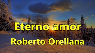 Eterno amor Roberto Orellana con Letra