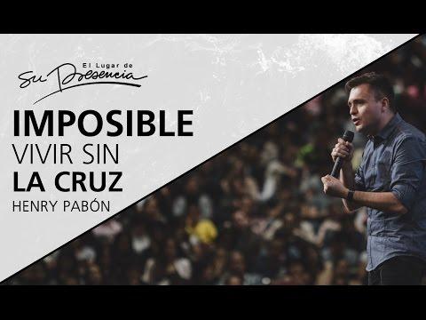 Thumbnail for Imposible vivir sin la cruz - Henry Pabón - 07 de Mayo 2017
