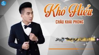Khó Hiểu - Châu Khải Phong [Audio Official]