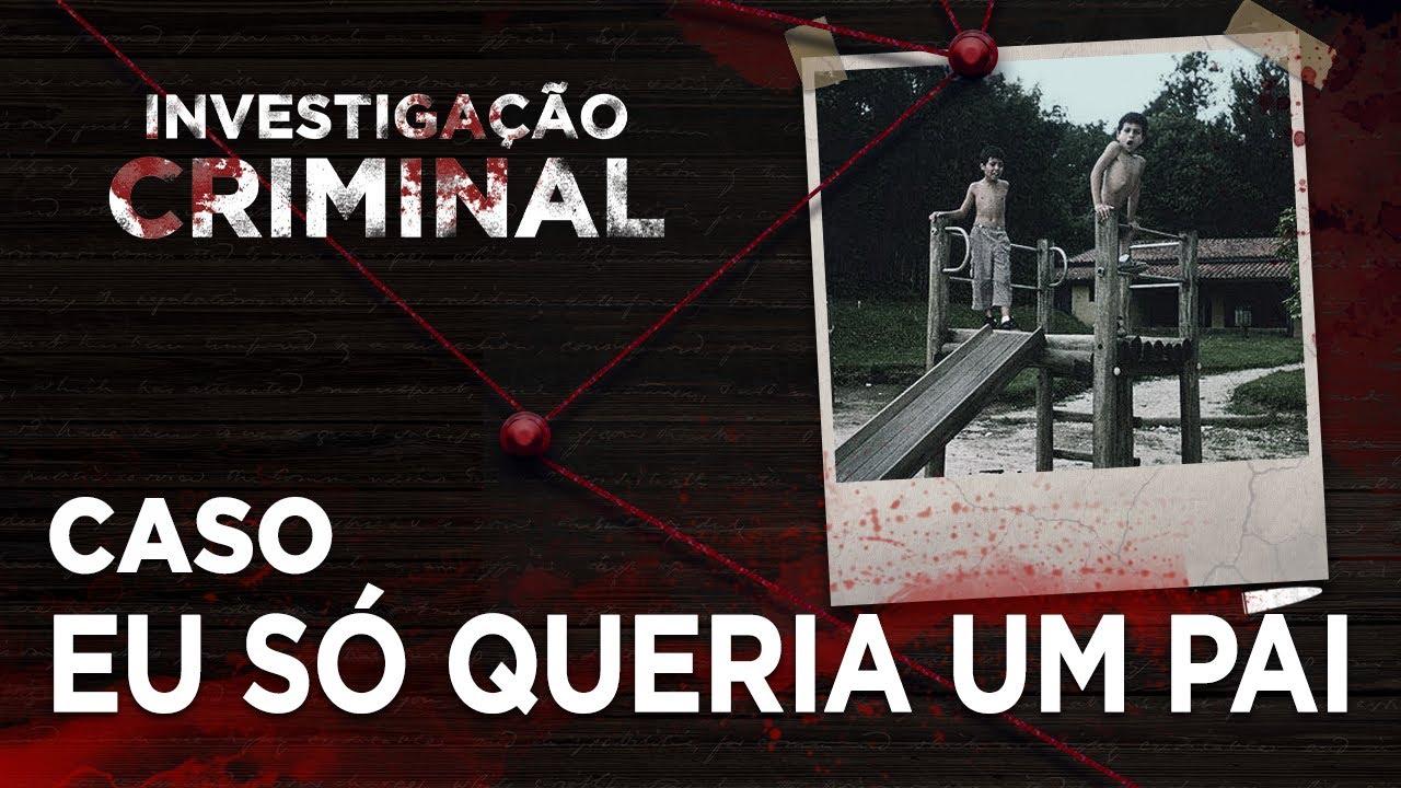 INVESTIGAÇÃO CRIMINAL - EU SÓ QUERIA UM PAI
