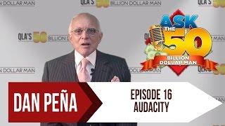 Ask The 50 Billion Dollar Man - Dan Peña - Ep 16: Audacity