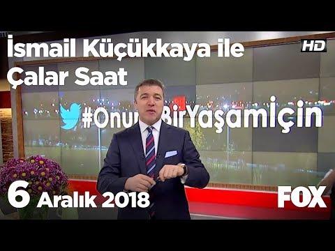 6 Aralık 2018 İsmail Küçükkaya ile Çalar Saat