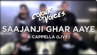 『COV』Colour Of Voices - Saajanji Ghar Aaye (live A Cappella)
