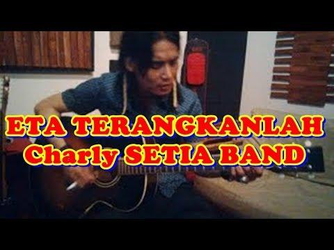 ETA TERANGKANLAH - Charly SETIA BAND