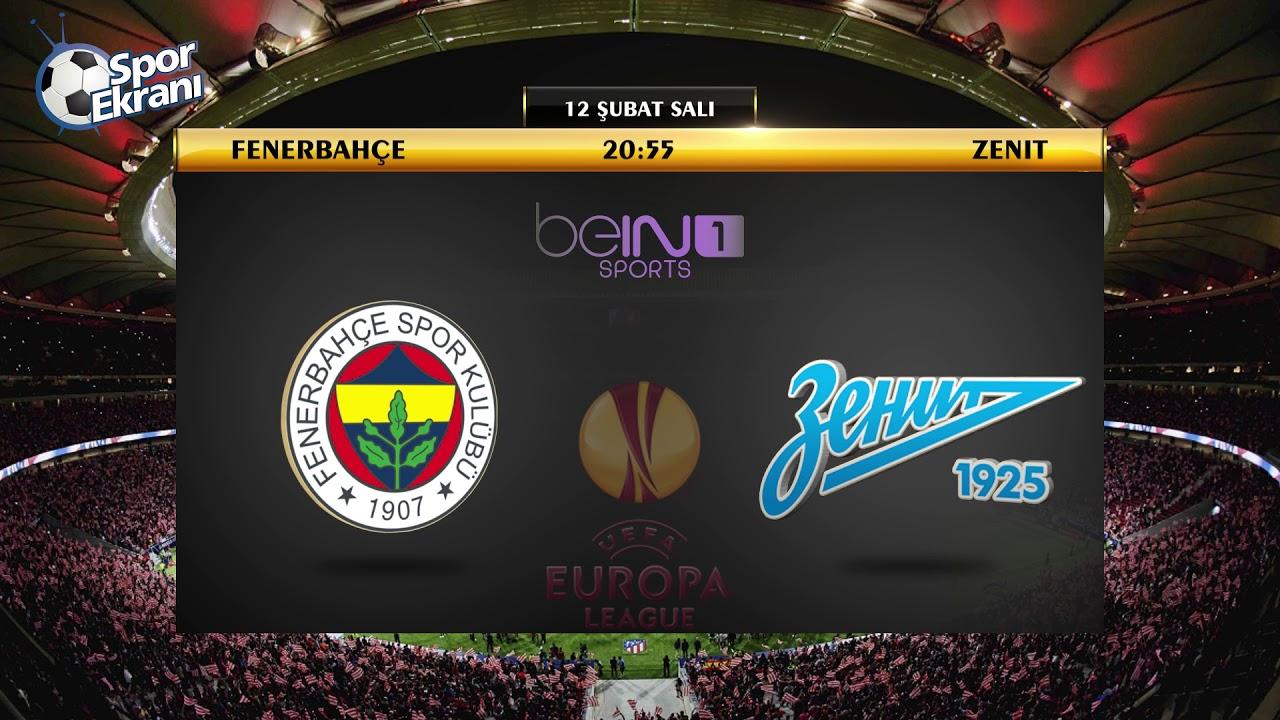 Fenerbahçe Zenit Maçı Hangi Kanalda: 12.02.2019 Fenerbahçe-Zenit Maçı Hangi Kanalda? Saat Kaçta