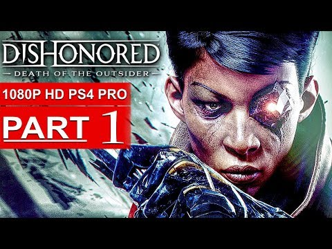 DISHONORED DEATH OF THE OUTSIDER Gameplay Walkthrough Part 1 [1080p HD PS4] - No Commentary