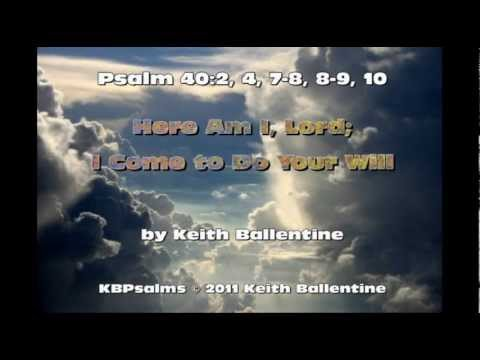 Psalm 40 - Here Am I, Lord by Keith Ballentine