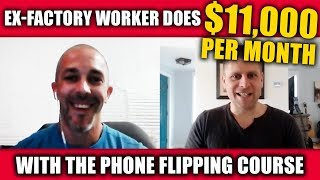Ex-Factory Worker Does $11,000/month With Phone Flipping Course