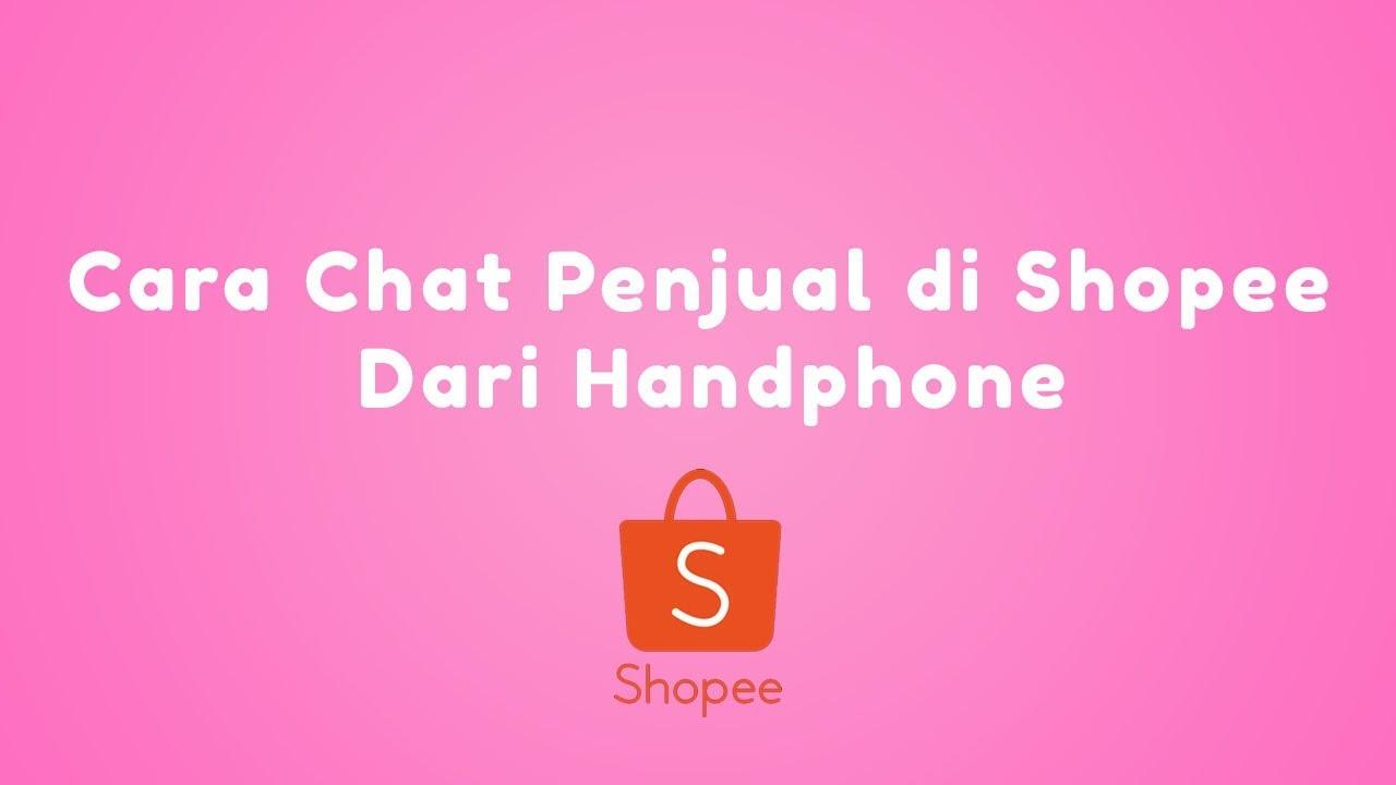 Cara Chat Penjual di Shopee Dari Handphone #BYtutorial ...
