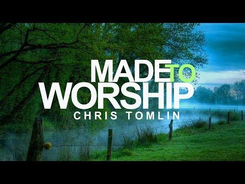 Made To Worship - Chris Tomlin (With Lyrics)™HD