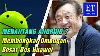 Android - Menantang Android ? Membongkar Omongan Besar Bos Huawei