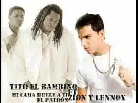 MI CAMA HUELE ATI - TITO EL BAMBINO ( EL PATRON ) FEAT.. ZION Y LENNOX