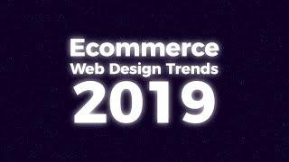 Top Ecommerce Design Trends 2019