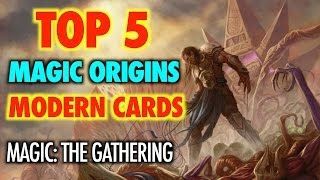 MTG - The Top 5 Cards from Magic Origins BEST for Modern for Magic: The Gathering