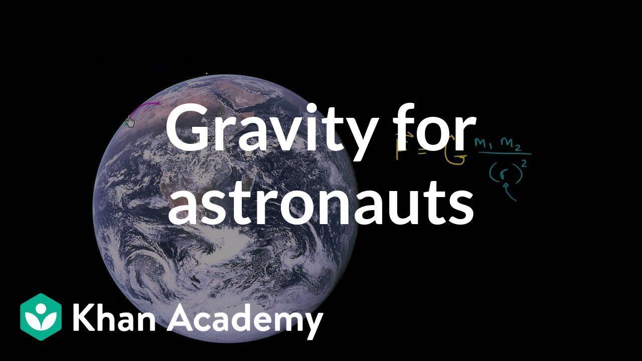 Gravity for astronauts in orbit (video) | Khan Academy
