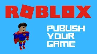 How to PUBLISH YOUR GAME TO ROBLOX WEBSITE | Roblox Studio | ***2019 Updated***
