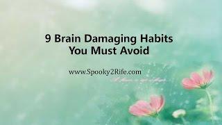 9 Brain Damaging Habits You Must Avoid