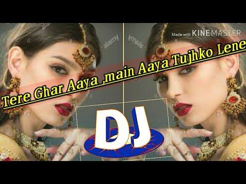 Tere Gar Aaya,, Me Aaya Tujko Lene               Dj Remix Song