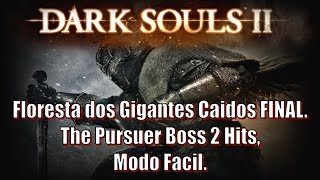 Dark Souls 2, Detonado #05. Floresta dos Gigantes Caidos FINAL. The Pursuer Boss 2 Hits, Modo Facil.