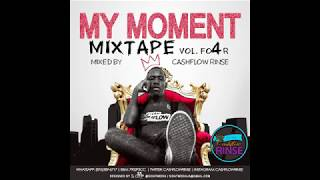 MY MOMENT VOL 4 MIXTAPE MIXED BY CASHFLOW RINSE - OCTOBER MIXTAPE - HIP POP