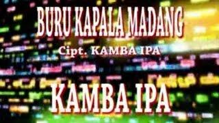 Kamba IPA - BURU KAPALA MADANG ( Official Music Video )