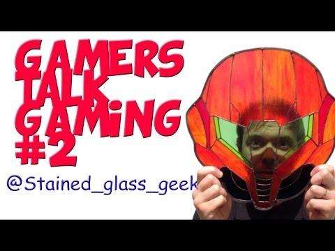 2. Gamers Talk Gaming   Stained_Glass_Geek (Episode 2)