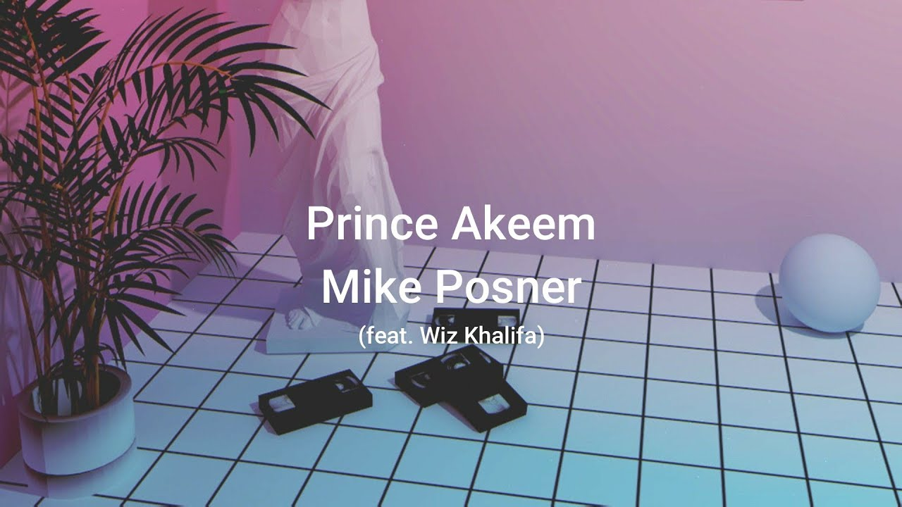 Download Mike Posner (feat. Wiz Khalifa) - Prince Akeem ( Lyrics )