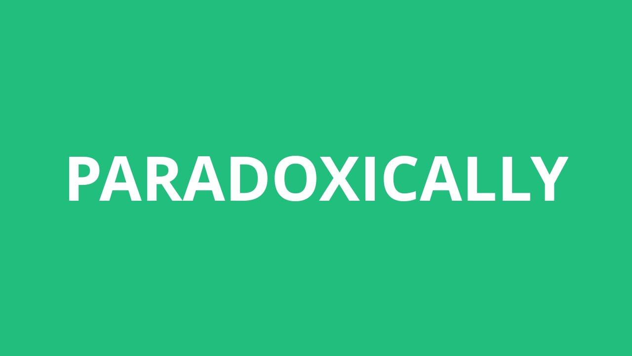 How To Pronounce Paradoxically Pronunciation Academy Youtube