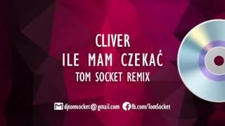 Cliver - Ile mam czekać ( TOM SOCKET REMIX )