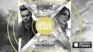 El Nombre de Jesus (Audio) – Redimi2 Ft. Christine D