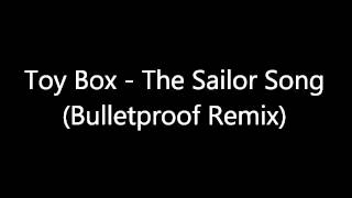 Toy-Box - The Sailor Song (Bulletproof Remix)