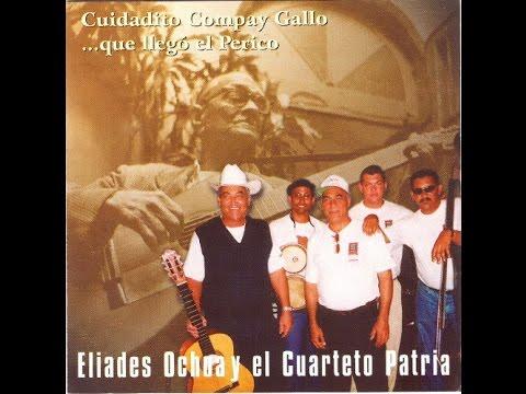 Eliades Ochoa Y  El Cuarteto Patria  –  Cuidadito Compay Gallo ...Que Ilegó El Perico - 1998