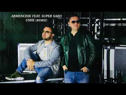 Armenchik Feat.  Super Sako - Ushe (Remix)
