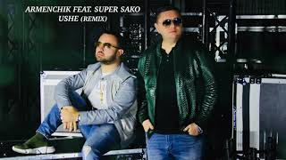 Download Armenchik Feat.  Super Sako - Ushe (Remix) Mp3 and Videos