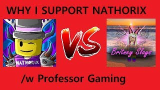 ROBLOX| Rant| Why I support Nathorix| Nathorix VS Britney Slays|/w Professor Gaming